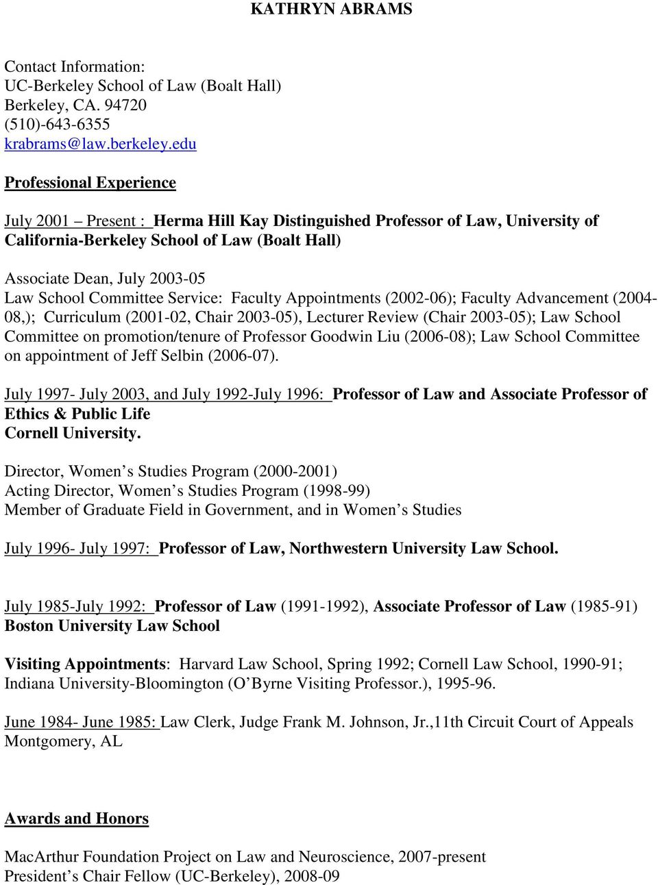 Committee Service: Faculty Appointments (2002-06); Faculty Advancement (2004-08,); Curriculum (2001-02, Chair 2003-05), Lecturer Review (Chair 2003-05); Law School Committee on promotion/tenure of