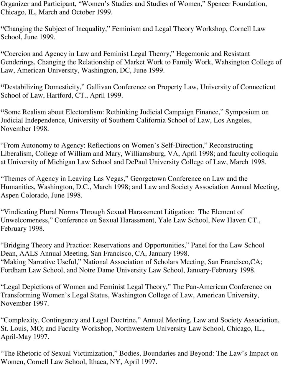 Coercion and Agency in Law and Feminist Legal Theory, Hegemonic and Resistant Genderings, Changing the Relationship of Market Work to Family Work, Wahsington College of Law, American University,