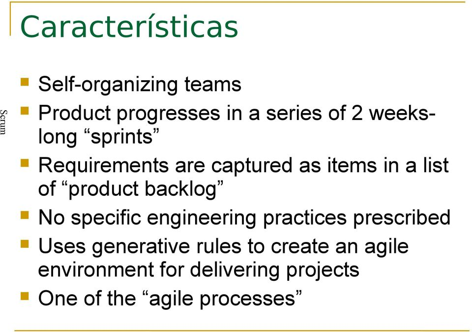 backlog No specific engineering practices prescribed Uses generative rules