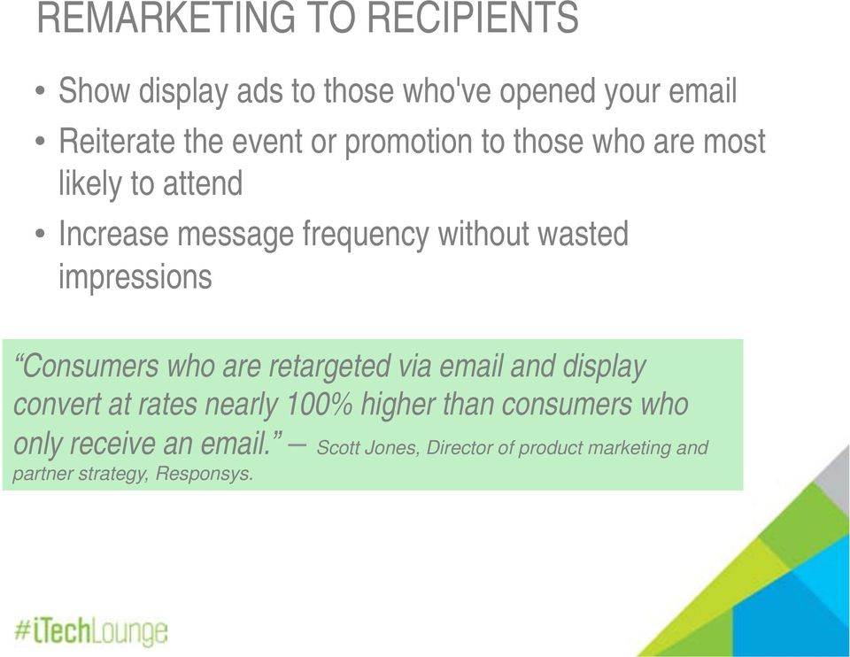 impressions Consumers who are retargeted via email and display convert at rates nearly 100% higher