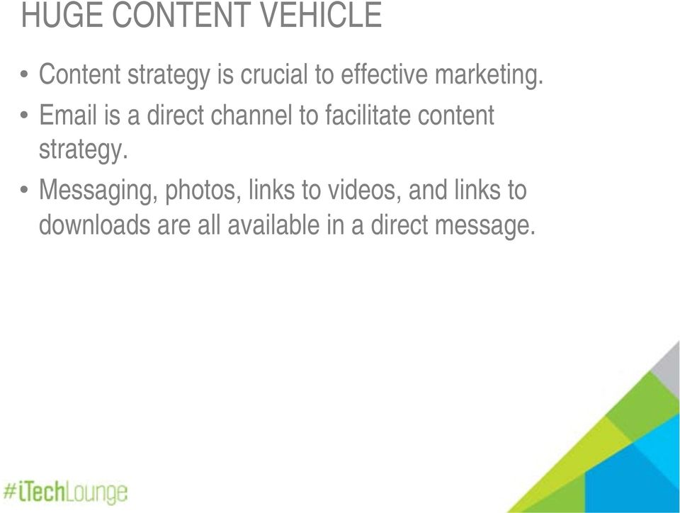 Email is a direct channel to facilitate content strategy.