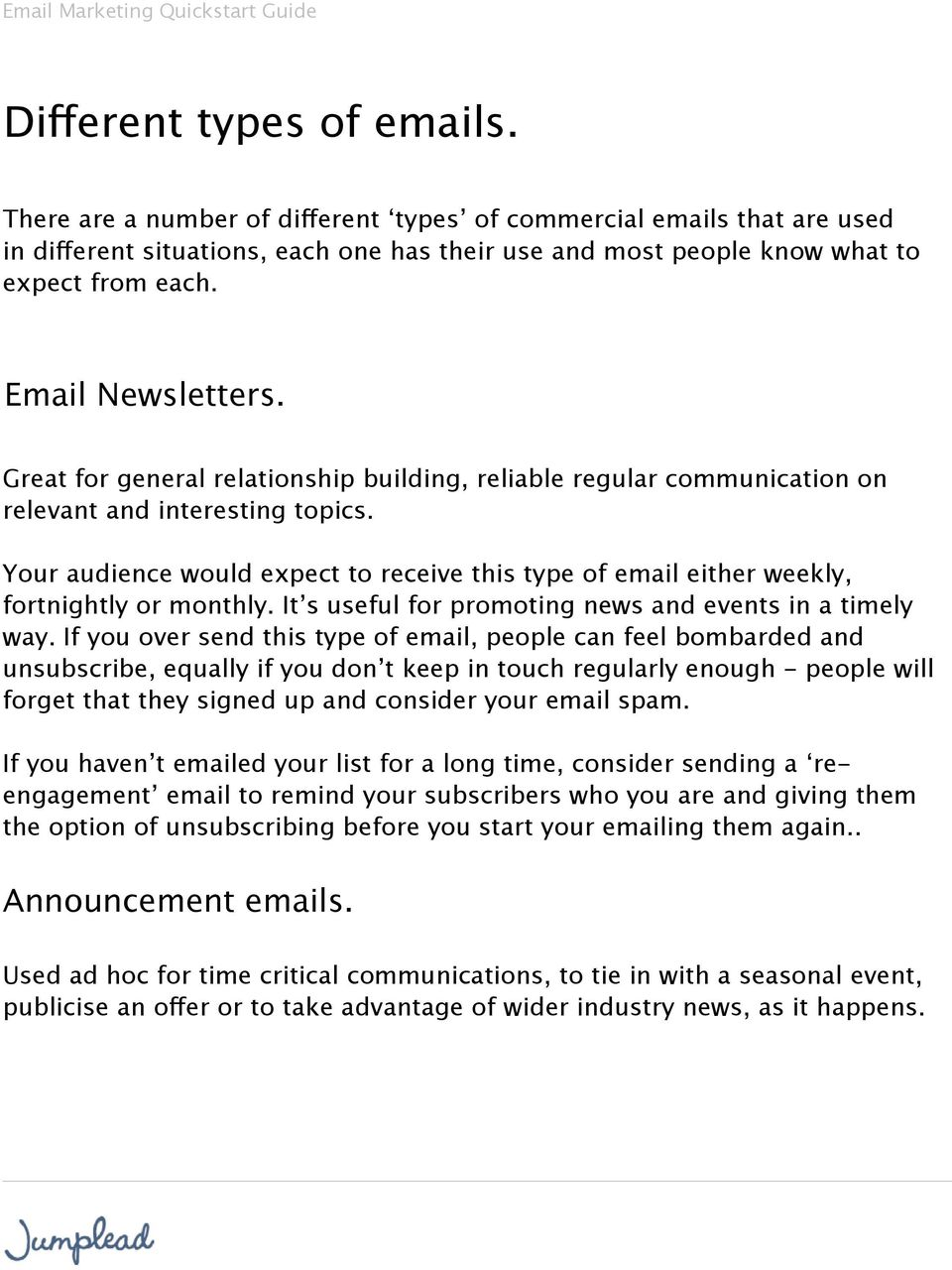 Your audience would expect to receive this type of email either weekly, fortnightly or monthly. It s useful for promoting news and events in a timely way.