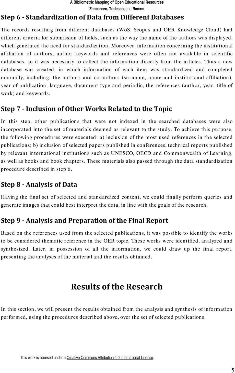 Moreover, information concerning the institutional affiliation of authors, author keywords and references were often not available in scientific databases, so it was necessary to collect the
