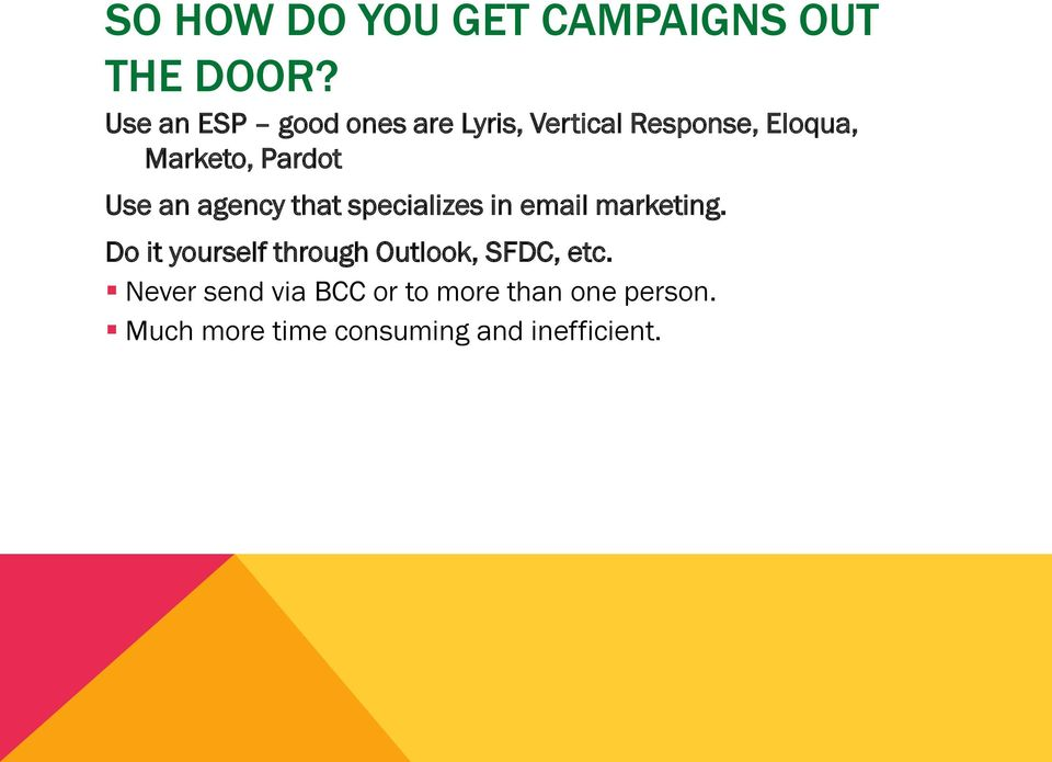 Use an agency that specializes in email marketing.