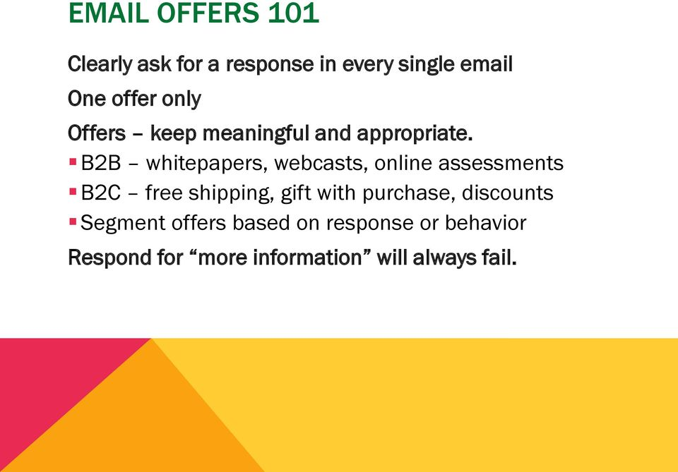 B2B whitepapers, webcasts, online assessments B2C free shipping, gift with