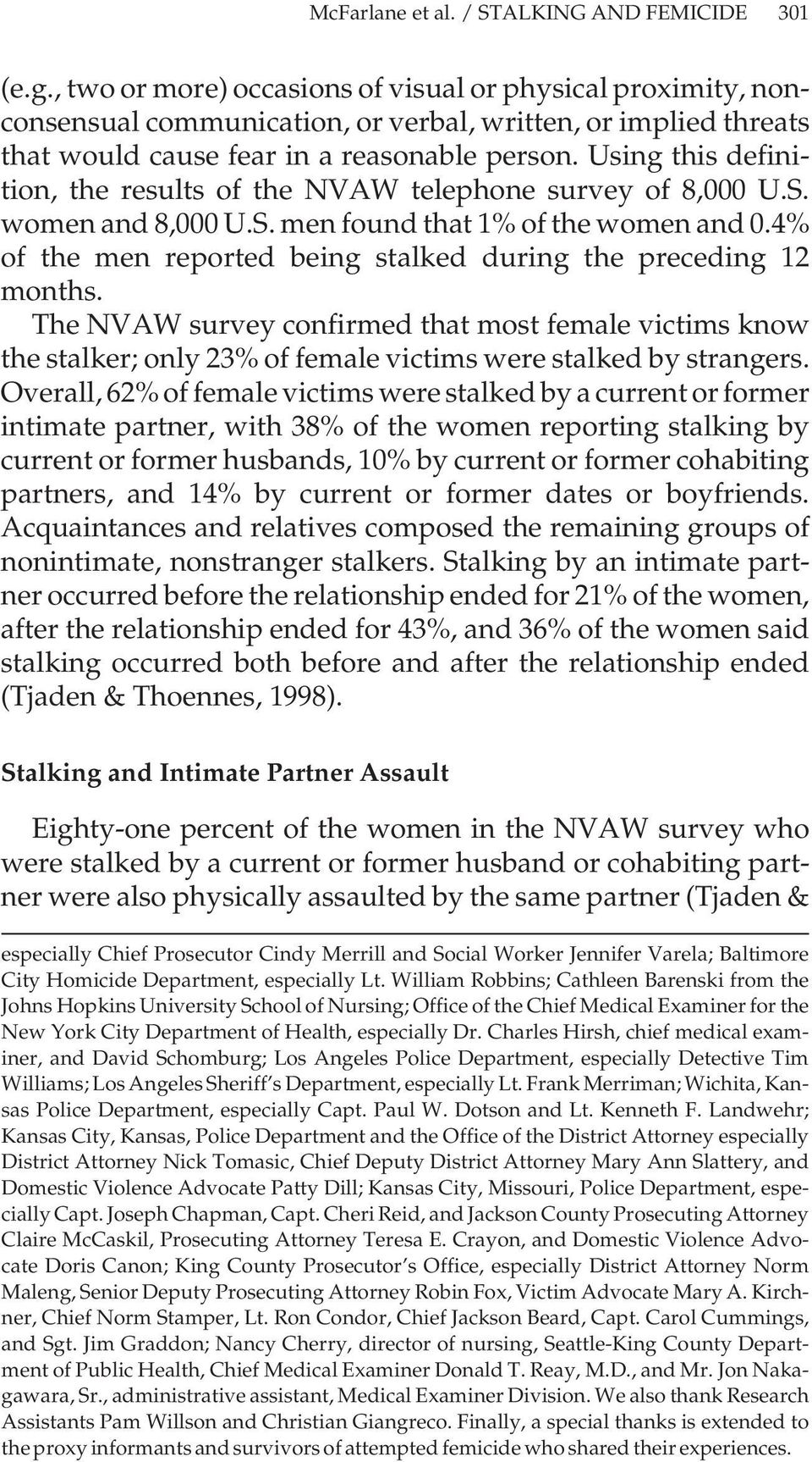 Using this definition, the results of the NVAW telephone survey of 8,000 U.S. women and 8,000 U.S. men found that 1% of the women and 0.