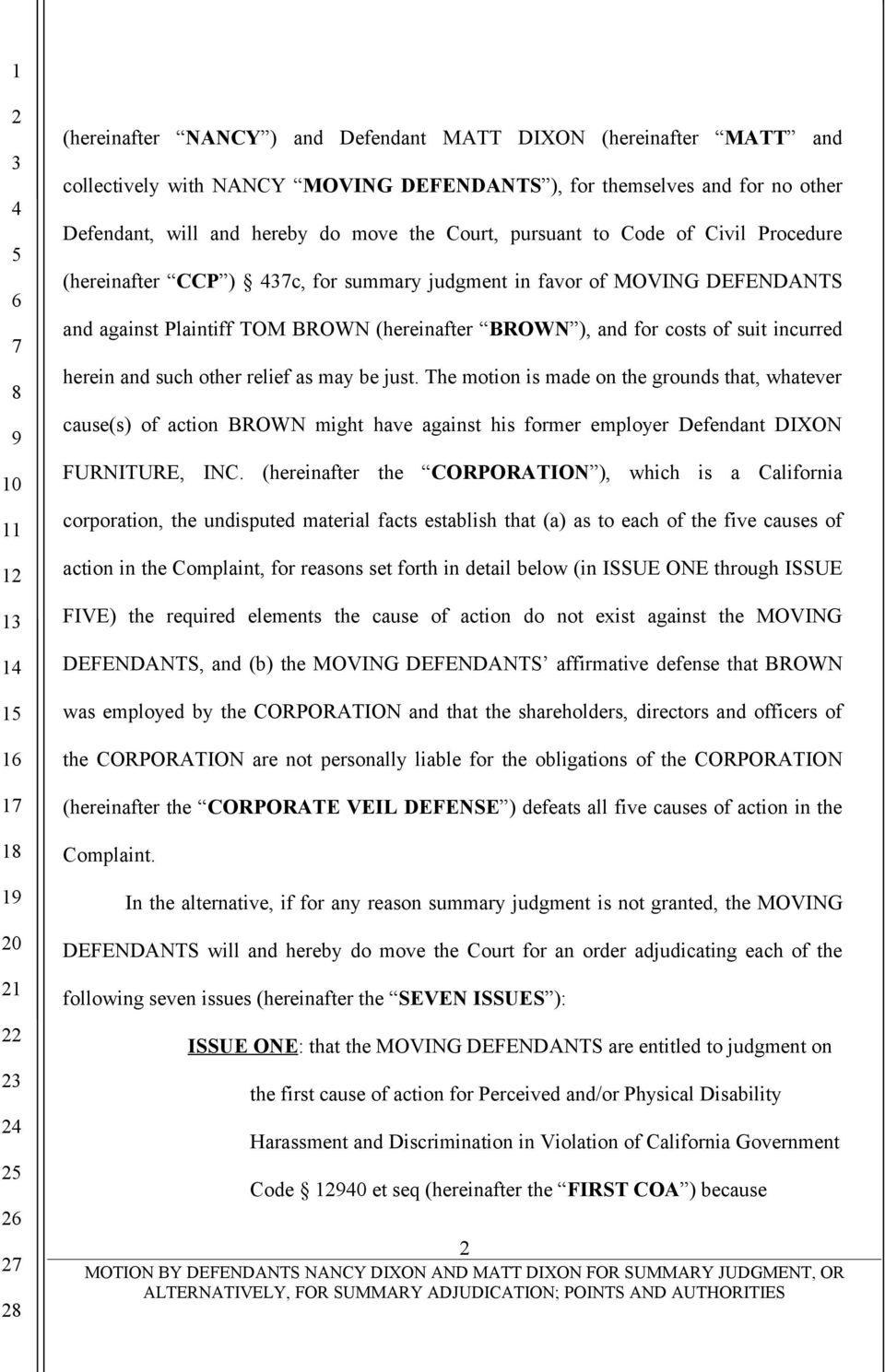herein and such other relief as may be just. The motion is made on the grounds that, whatever cause(s) of action BROWN might have against his former employer Defendant DIXON FURNITURE, INC.