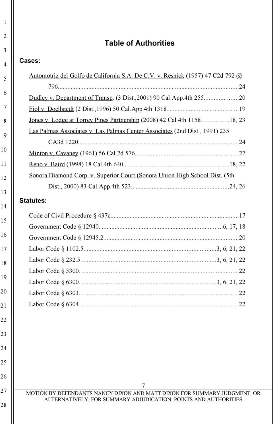 .. Minton v. Cavaney (1) Cal.d... Reno v. Baird () Cal.th 0..., Sonora Diamond Corp. v. Superior Court (Sonora Union High School Dist. (th Dist., 00) Cal.App.th..., Statutes: Code of Civil Procedure c.