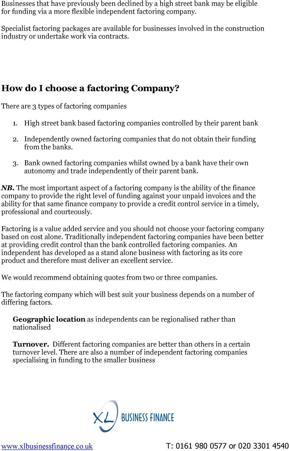 There are 3 types of factoring companies 1. High street bank based factoring companies controlled by their parent bank 2.