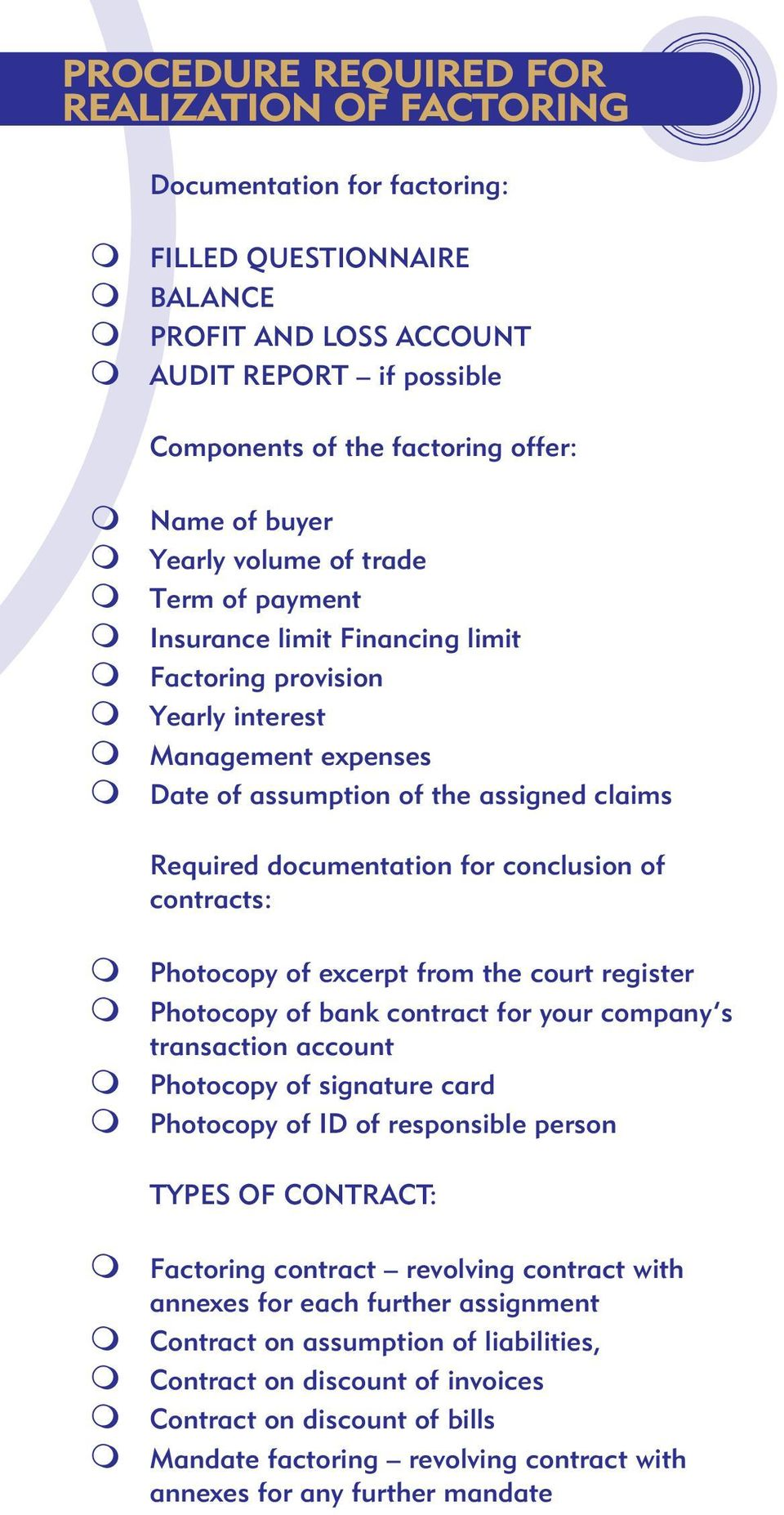 mphotocopy of excerpt from the court register mphotocopy of bank contract for your company s transaction account mphotocopy of signature card mphotocopy of ID of responsible person TYPES OF CONTRACT: