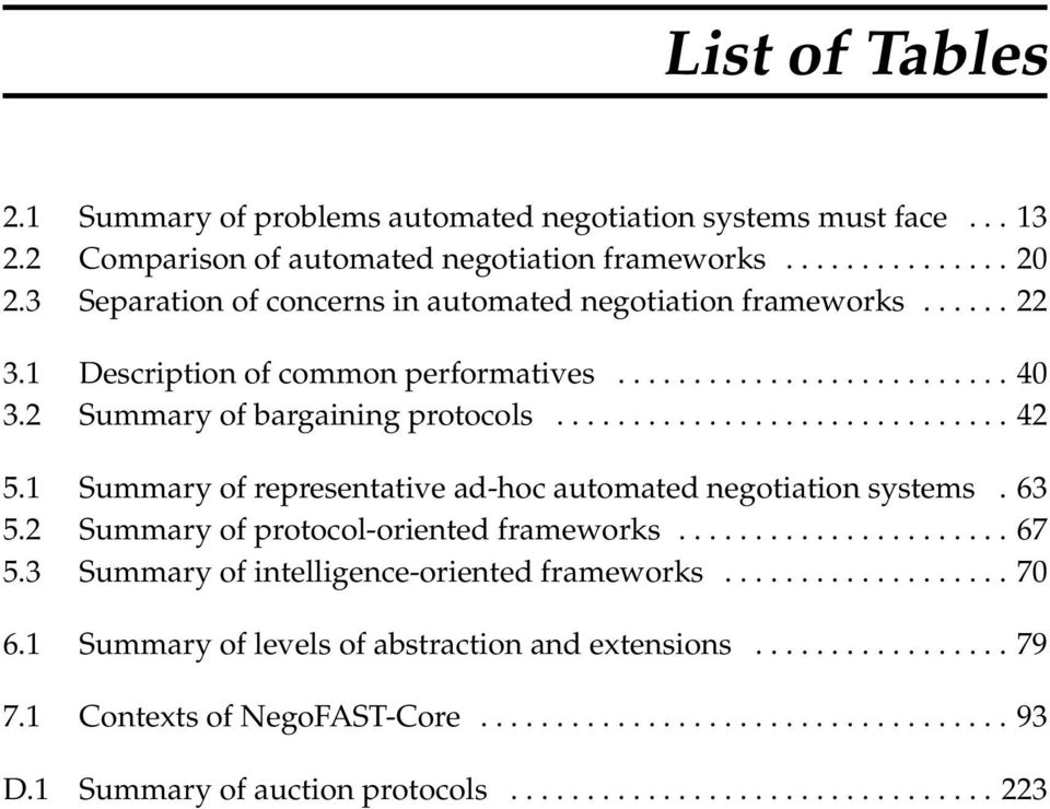 1 Summary of representative ad-hoc automated negotiation systems. 63 5.2 Summary of protocol-oriented frameworks...................... 67 5.3 Summary of intelligence-oriented frameworks................... 70 6.