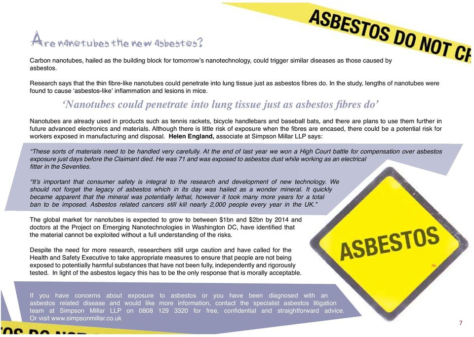 In the study, lengths of nanotubes were found to cause asbestos-like infl ammation and lesions in mice.