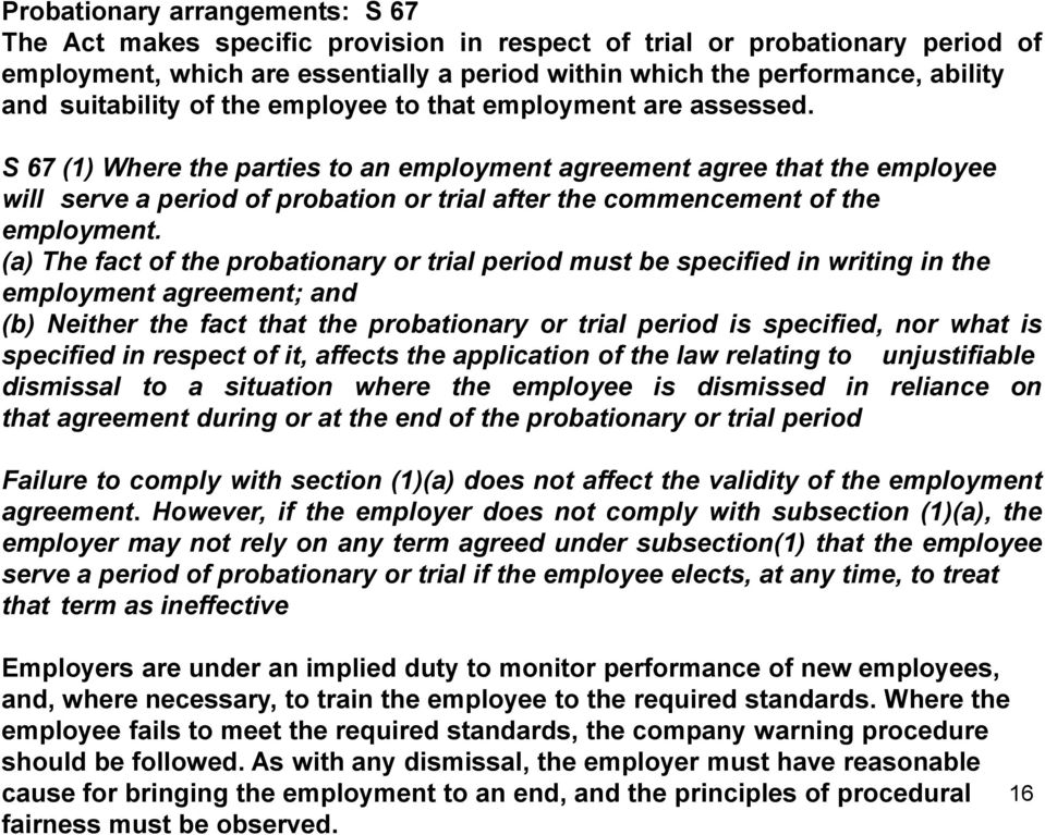 S 67 (1) Where the parties to an employment agreement agree that the employee will serve a period of probation or trial after the commencement of the employment.