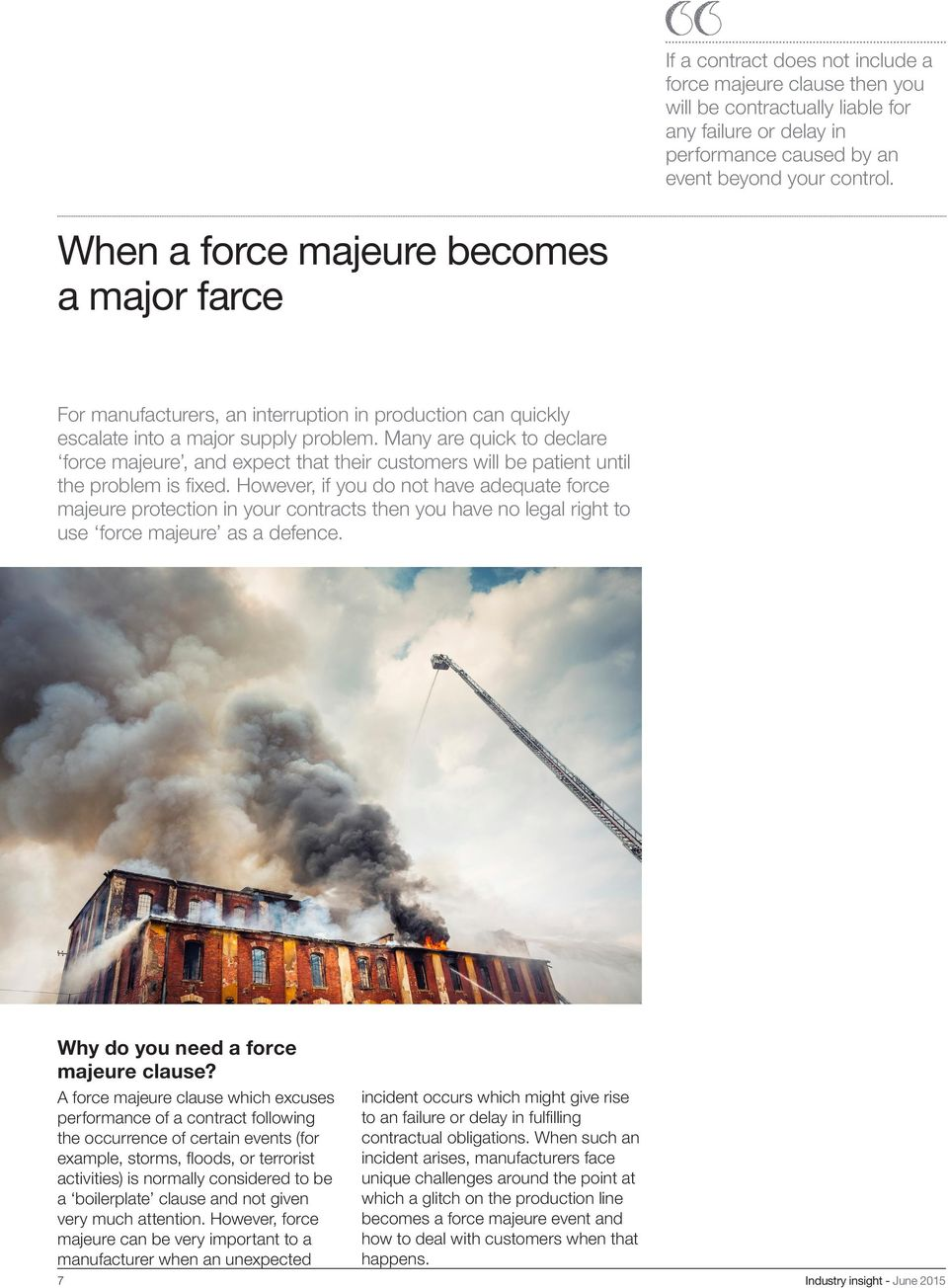 Many are quick to declare force majeure, and expect that their customers will be patient until the problem is fixed.
