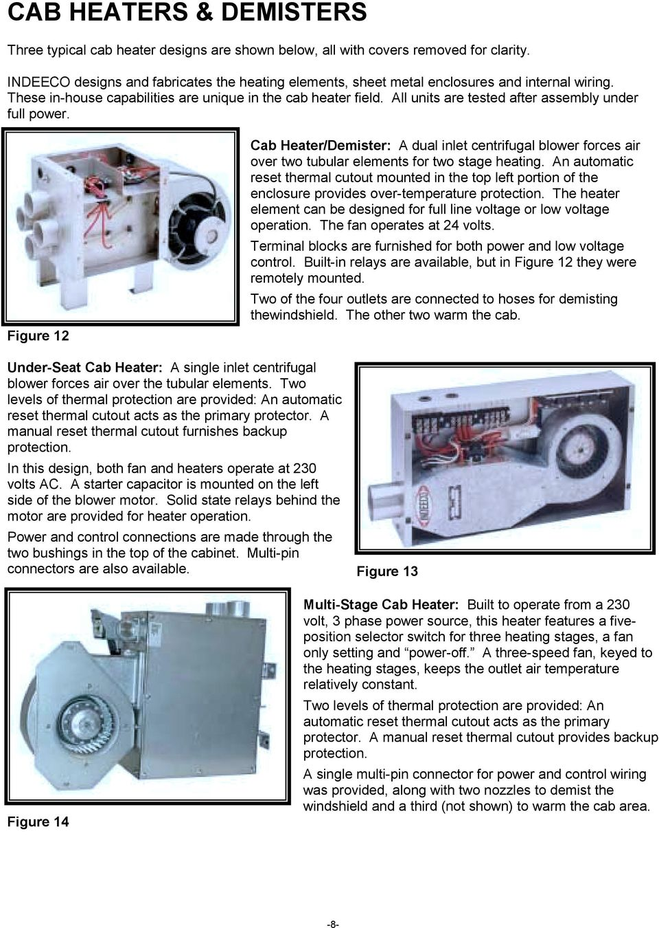 All units are tested after assembly under full power. Figure 12 Cab Heater/Demister: A dual inlet centrifugal blower forces air over two tubular elements for two stage heating.
