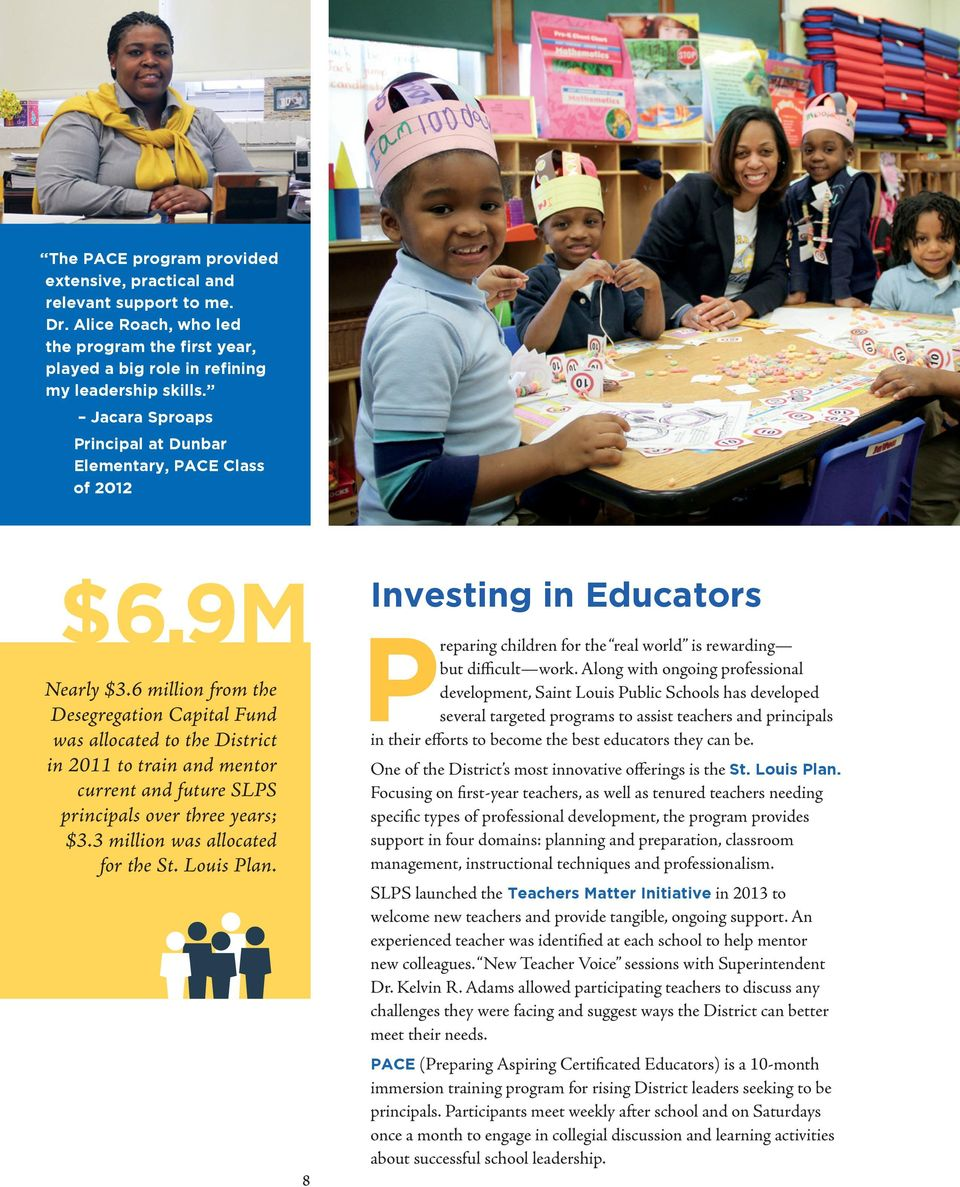 6 million from the Desegregation Capital Fund was allocated to the District in 2011 to train and mentor current and future SLPS principals over three years; $3.3 million was allocated for the St.