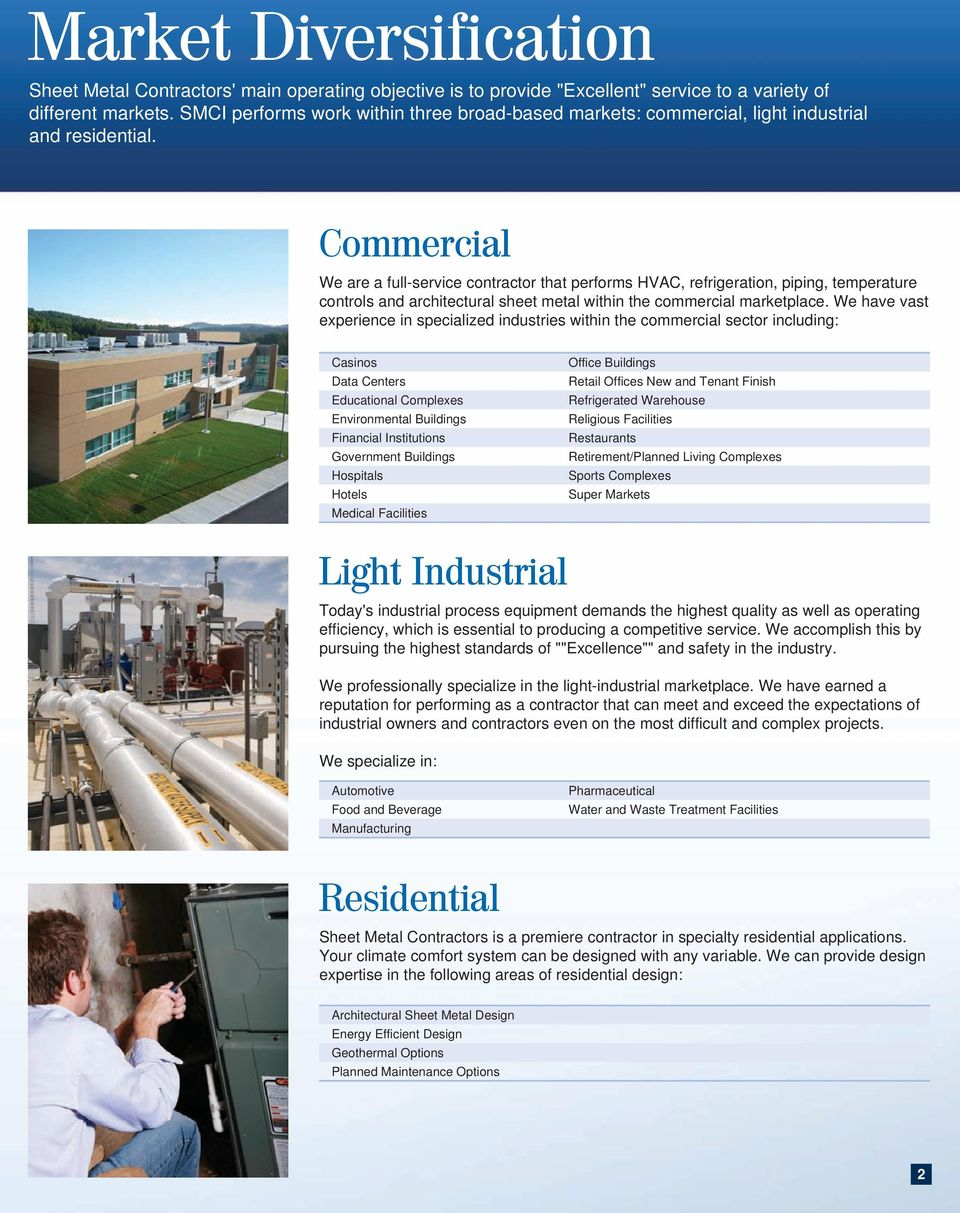 Commercial We are a full-service contractor that performs HVAC, refrigeration, piping, temperature controls and architectural sheet metal within the commercial marketplace.