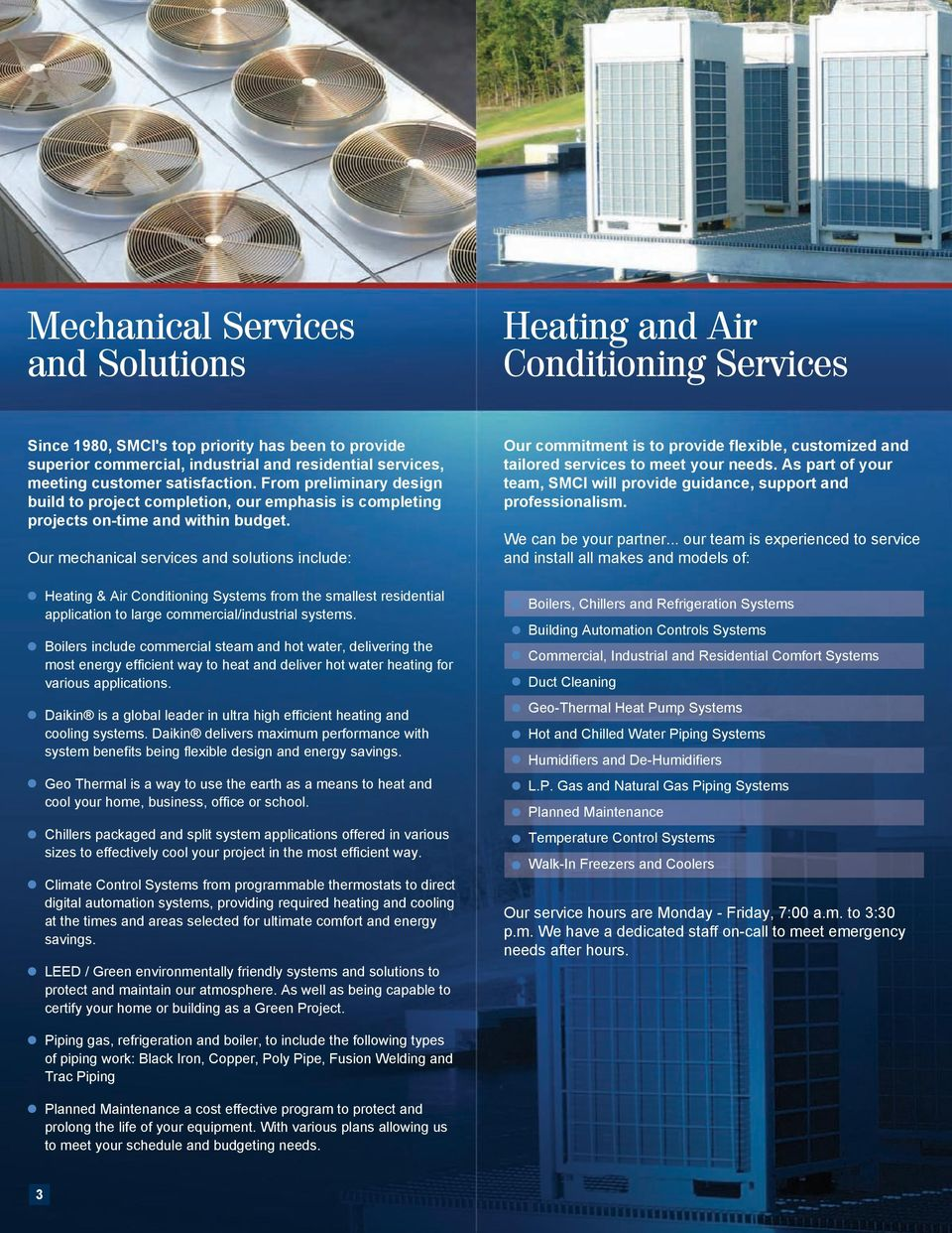 Our mechanical services and solutions include: Heating & Air Conditioning Systems from the smallest residential application to large commercial/industrial systems.