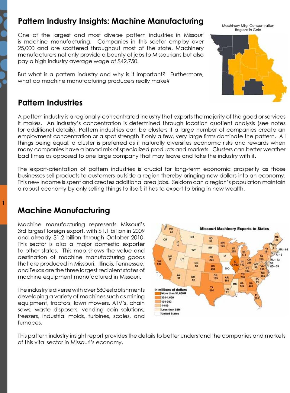 Machinery manufacturers not only provide a bounty of jobs to Missourians but also pay a high industry average wage of $42,750. Machinery Mfg.