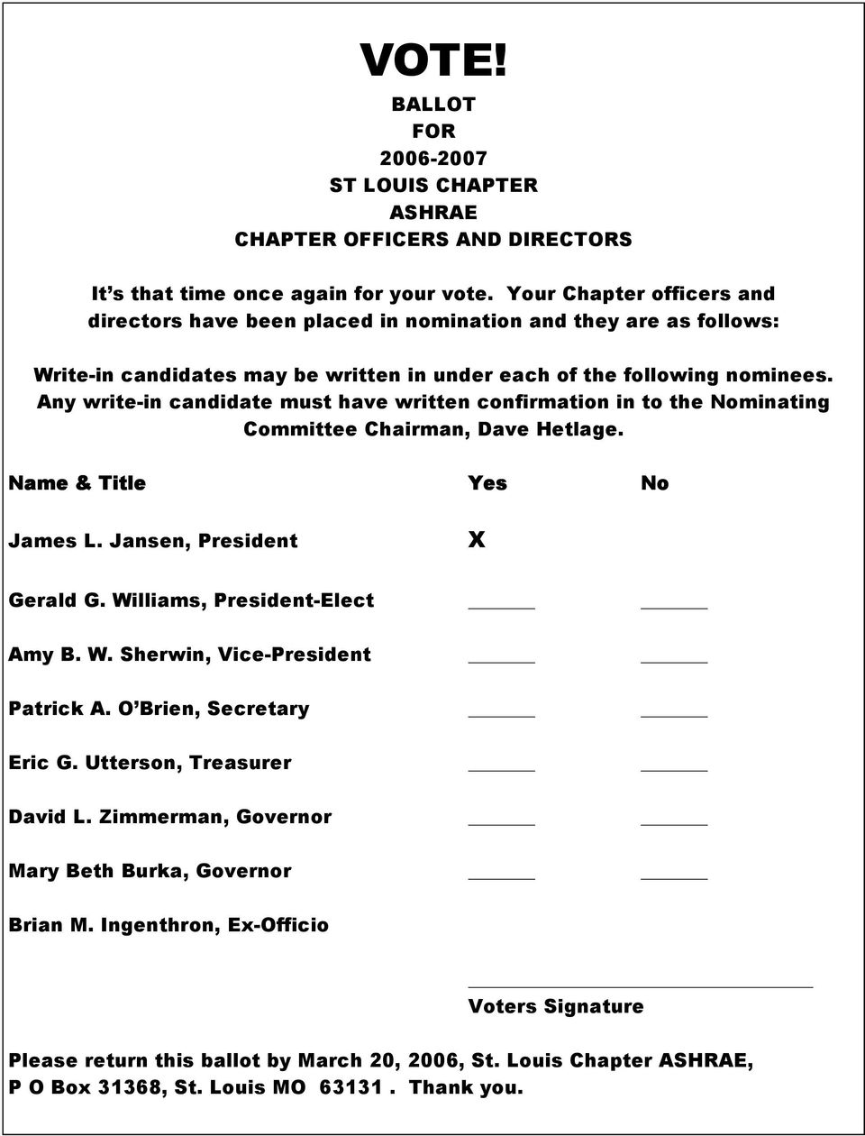 Any write-in candidate must have written confirmation in to the Nominating Committee Chairman, Dave Hetlage. Name & Title Yes No James L. Jansen, President X Gerald G. Williams, President-Elect Amy B.