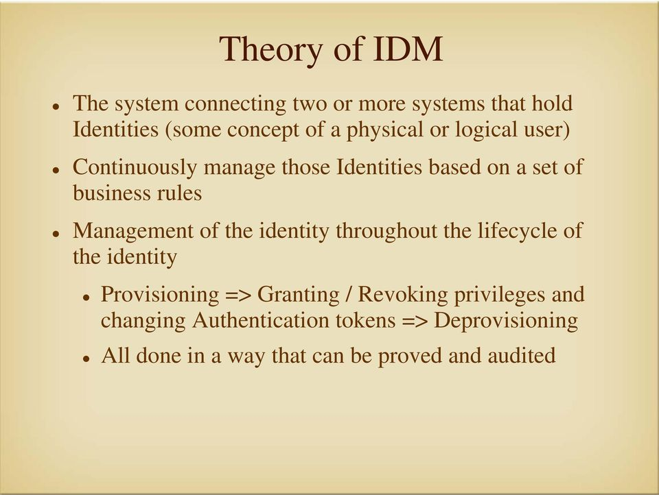 Management of the identity throughout the lifecycle of the identity Provisioning => Granting /