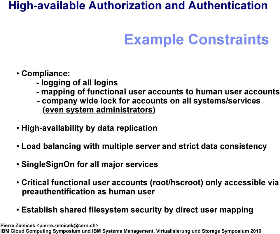 Load balancing with multiple server and strict data consistency SingleSignOn for all major services Critical functional user