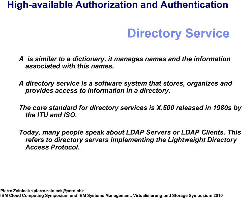 The core standard for directory services is X.500 released in 1980s by the ITU and ISO.