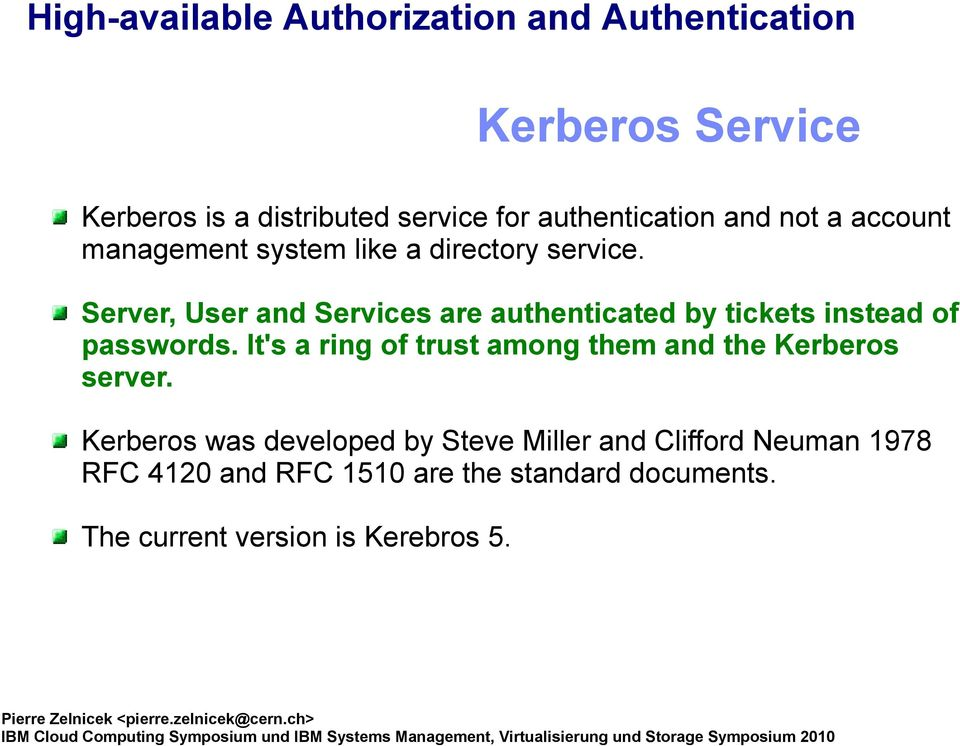 Server, User and Services are authenticated by tickets instead of passwords.