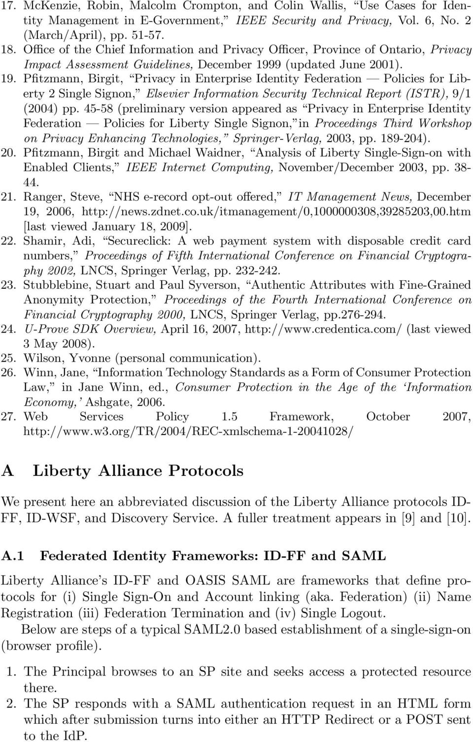 9 (updated June 2001). 19. Pfitzmann, Birgit, Privacy in Enterprise Identity Federation Policies for Liberty 2 Single Signon, Elsevier Information Security Technical Report (ISTR), 9/1 (2004) pp.
