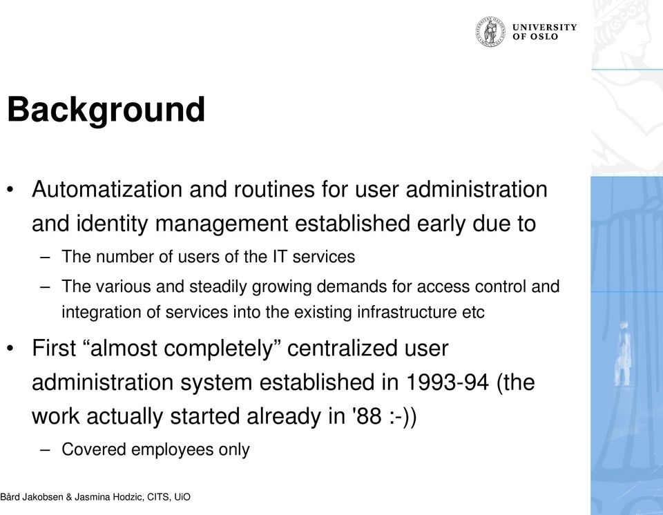 and integration of services into the existing infrastructure etc First almost completely centralized user