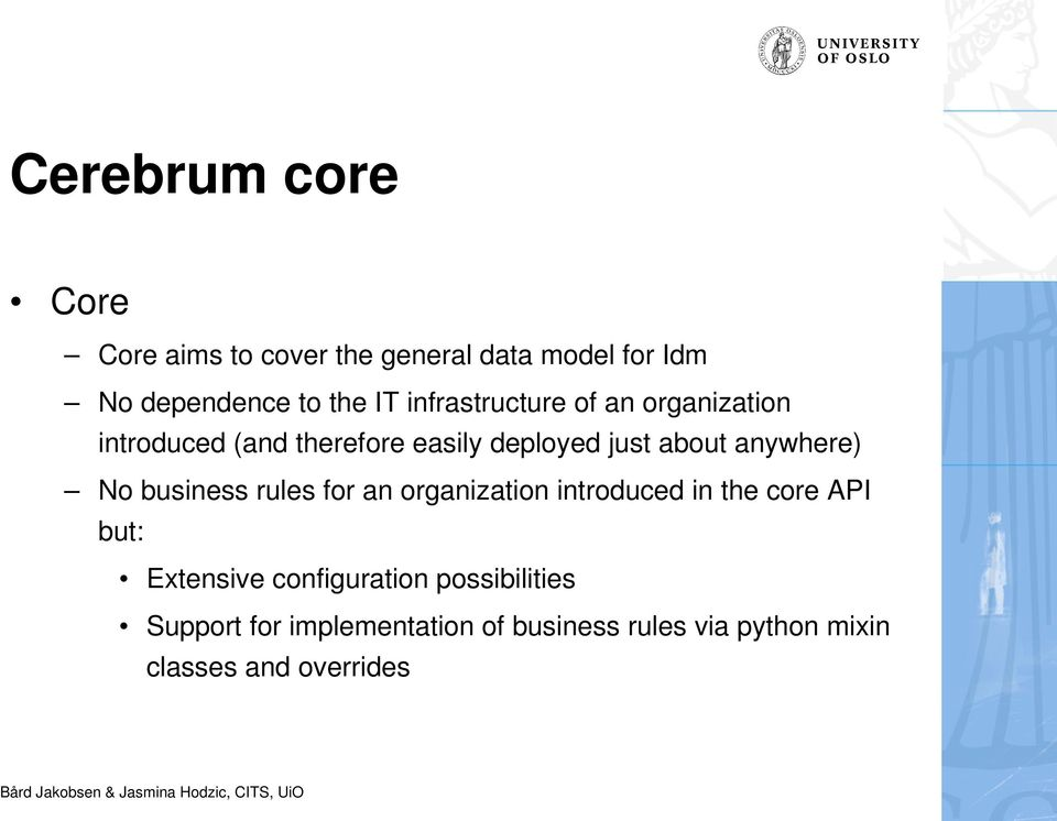 anywhere) No business rules for an organization introduced in the core API but: Extensive