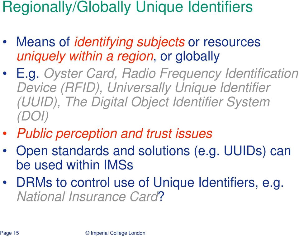 The Digital Object Identifier System (DOI) Public perception and trust issues Open standards and solutions (e.g. UUIDs) can be used within IMSs DRMs to control use of Unique Identifiers, e.