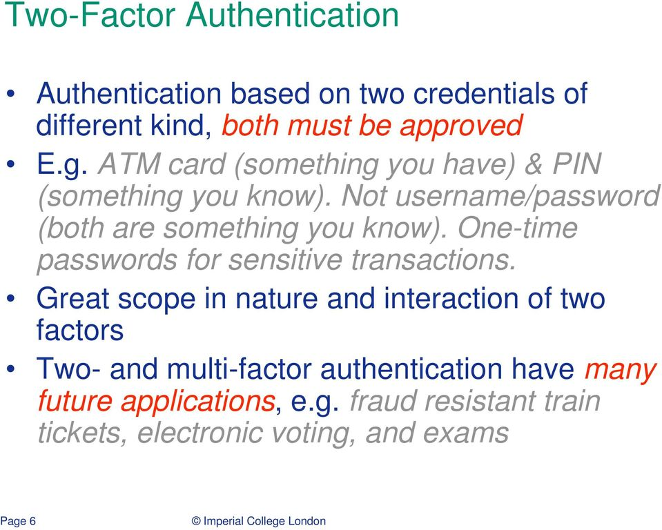One-time passwords for sensitive transactions.