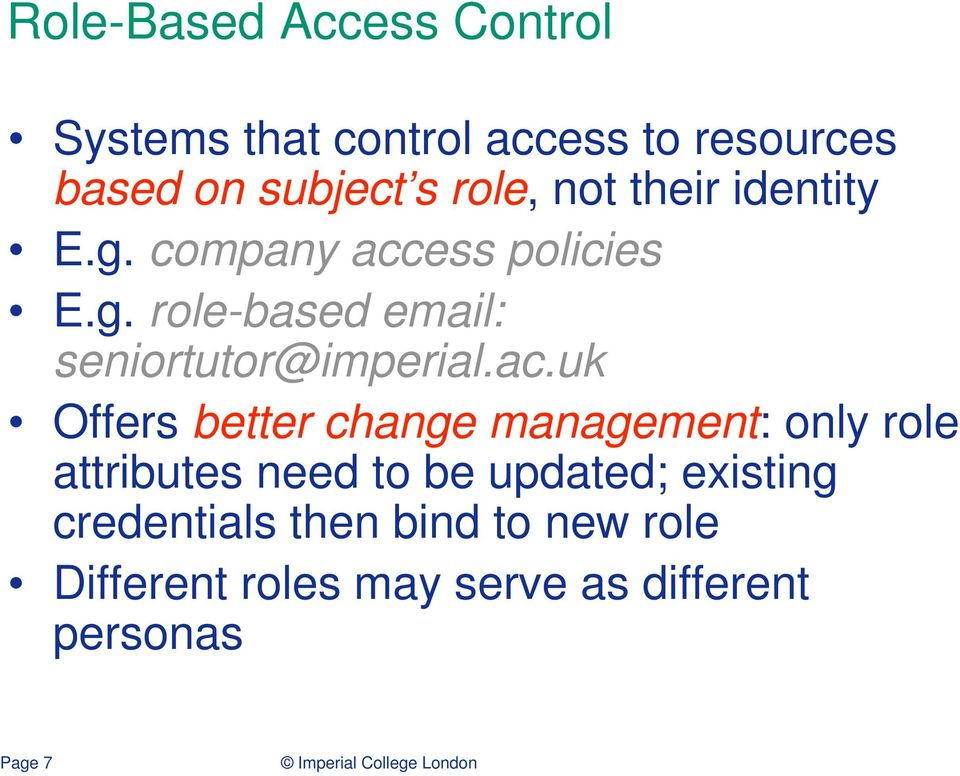 ac.uk Offers better change management: only role attributes need to be updated; existing
