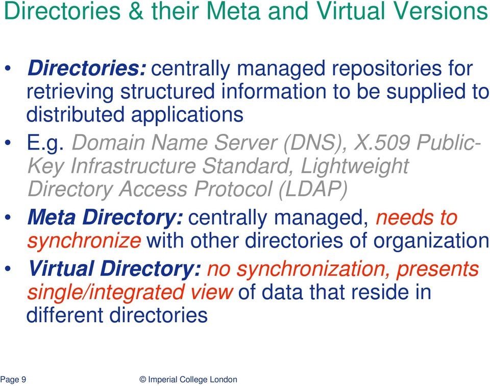 509 Public- Key Infrastructure Standard, Lightweight Directory Access Protocol (LDAP) Meta Directory: centrally managed, needs