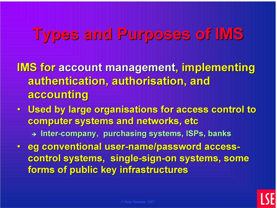 systems and networks, etc Inter-company, purchasing systems, ISPs, banks eg conventional