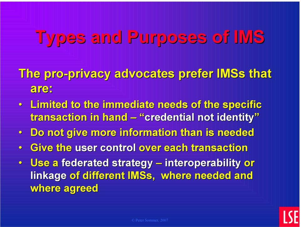 give more information than is needed Give the user control over each transaction Use a