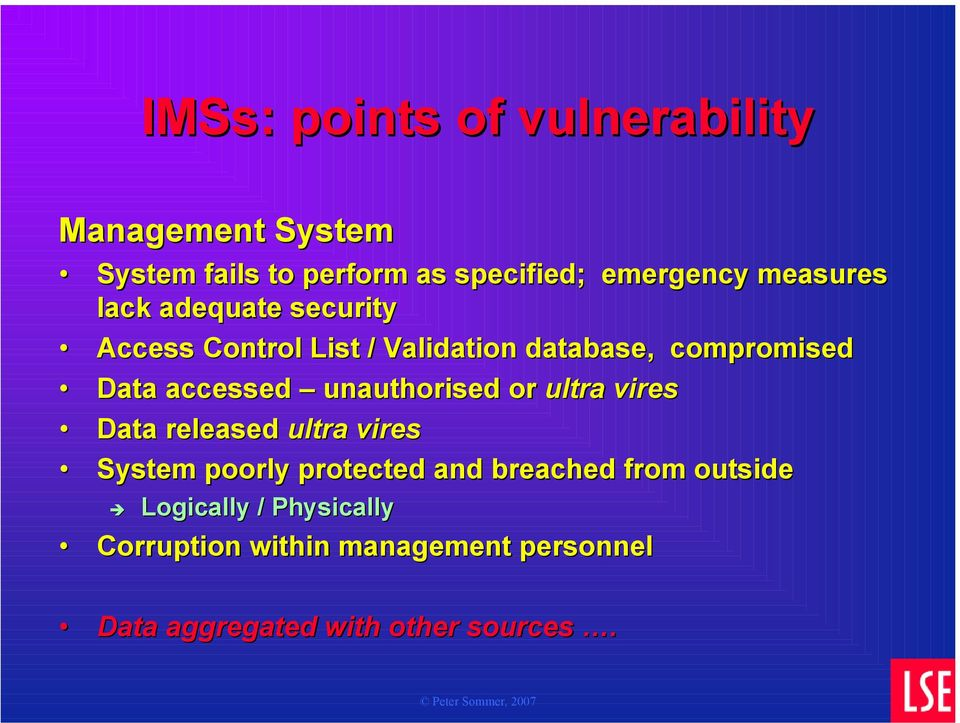 accessed unauthorised or ultra vires Data released ultra vires System poorly protected and breached
