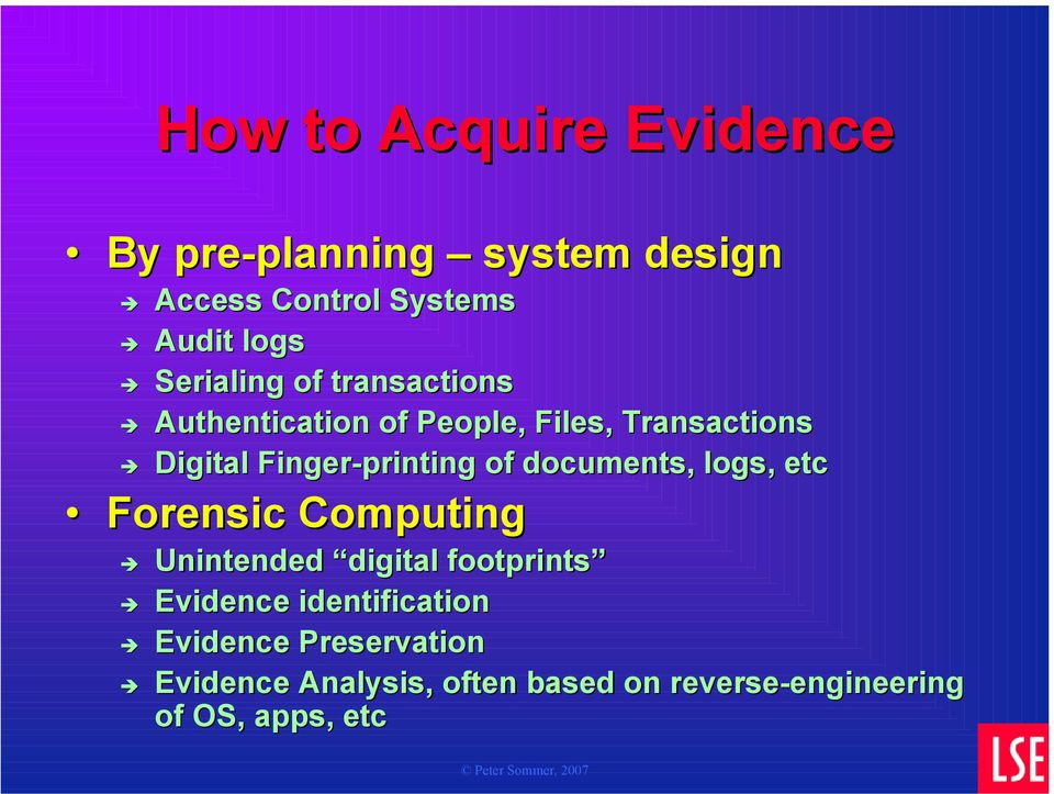 documents, logs, etc Forensic Computing Unintended digital footprints Evidence identification