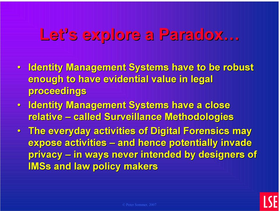 called Surveillance Methodologies The everyday activities of Digital Forensics may expose
