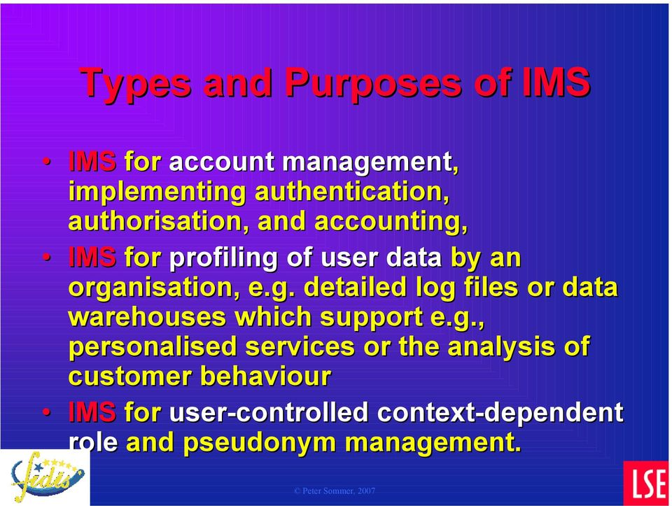 g., personalised services or the analysis of customer behaviour IMS for user-controlled