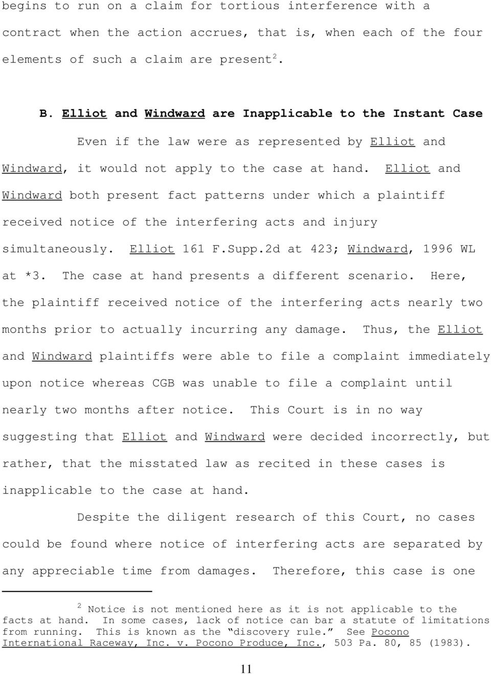 Elliot and Windward both present fact patterns under which a plaintiff received notice of the interfering acts and injury simultaneously. Elliot 161 F.Supp.2d at 423; Windward, 1996 WL at *3.