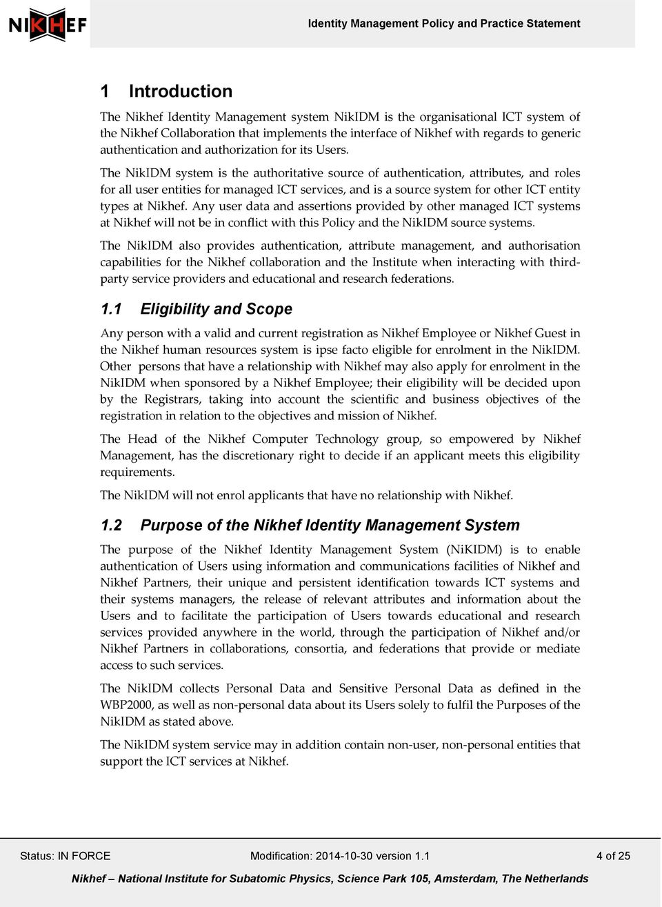 The NikIDM system is the authoritative source of authentication, attributes, and roles for all user entities for managed ICT services, and is a source system for other ICT entity types at Nikhef.