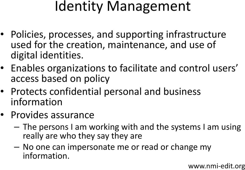 Enables organizations to facilitate and control users access based on policy Protects confidential personal and