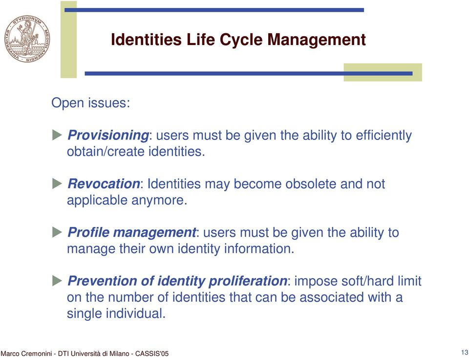 Profile management: users must be given the ability to manage their own identity information.