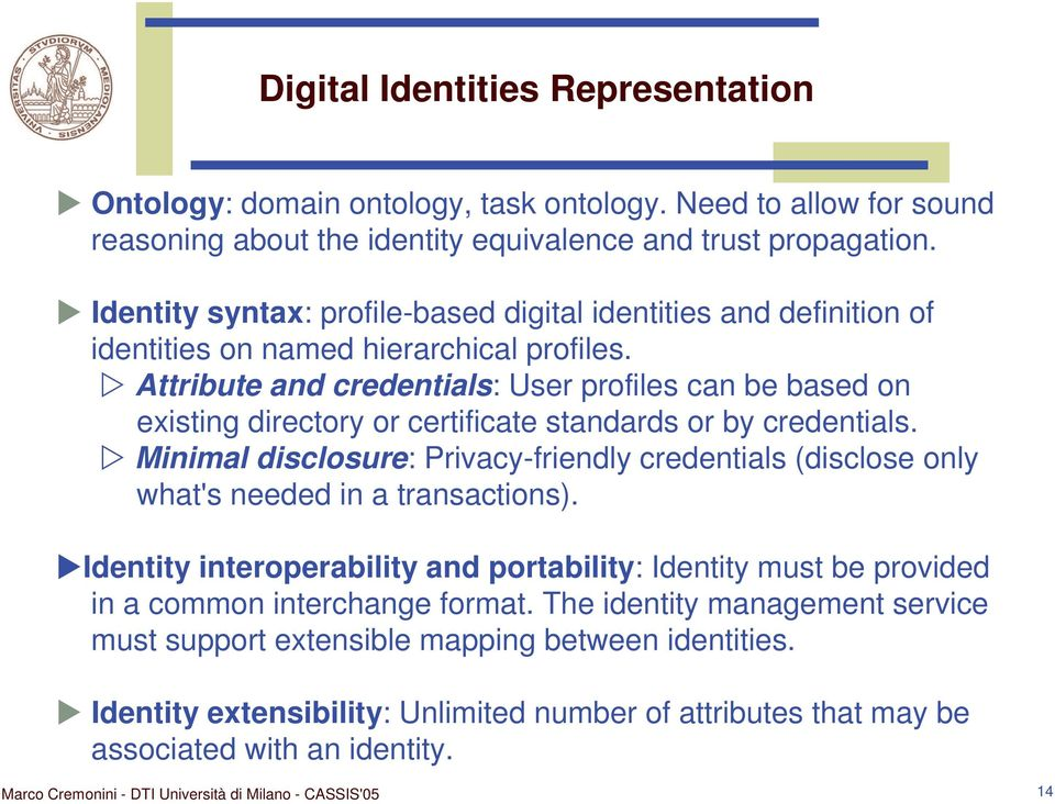 Attribute and credentials: User profiles can be based on existing directory or certificate standards or by credentials.