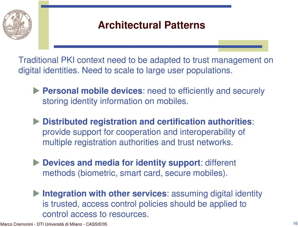 Distributed registration and certification authorities: provide support for cooperation and interoperability of multiple registration authorities and trust networks.