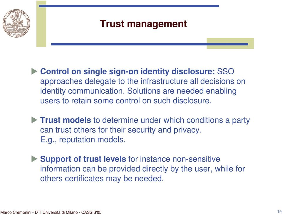Trust models to determine under which conditions a party can trust others for their security and privacy. E.g.