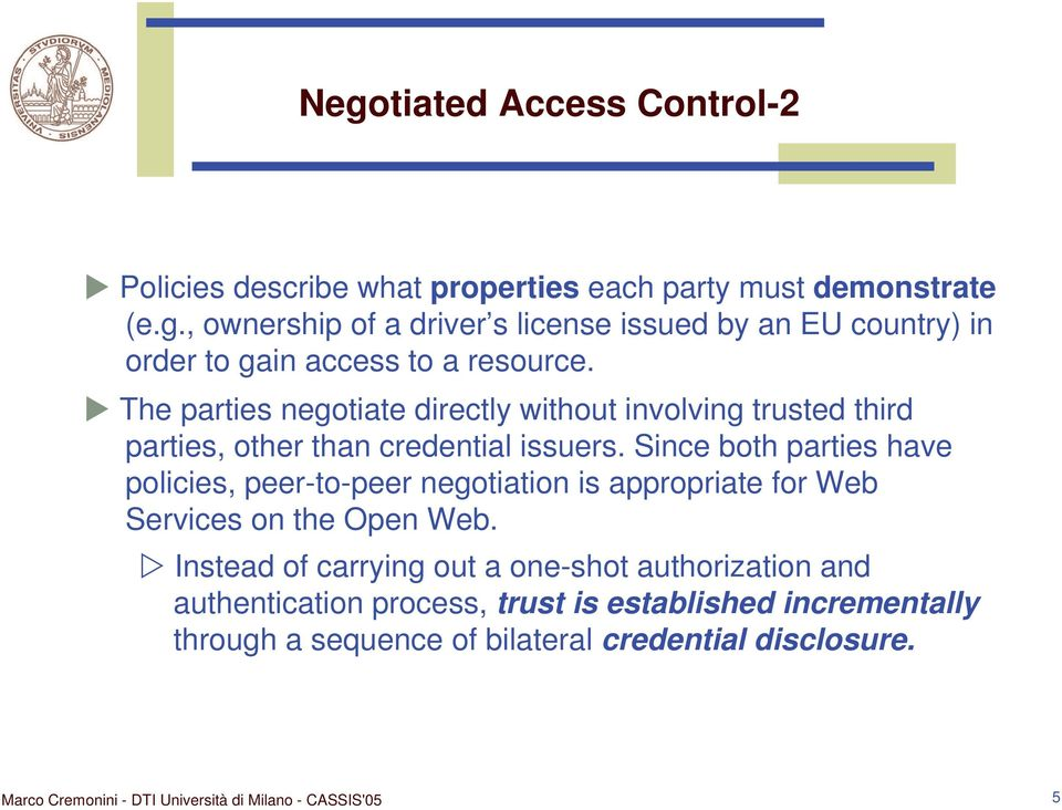Since both parties have policies, peer-to-peer negotiation is appropriate for Web Services on the Open Web.