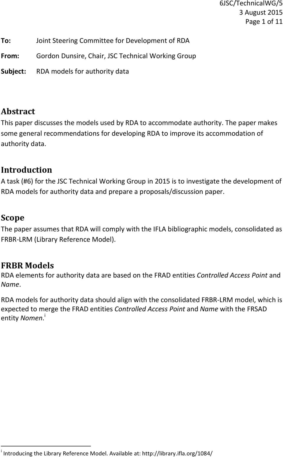 Introduction A task (#6) for the JSC Technical Working Group in 2015 is to investigate the development of RDA models for authority data and prepare a proposals/discussion paper.